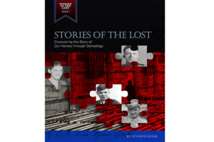 Stories of the Lost. Discovering the Story of Our Heroes Through Genealogy