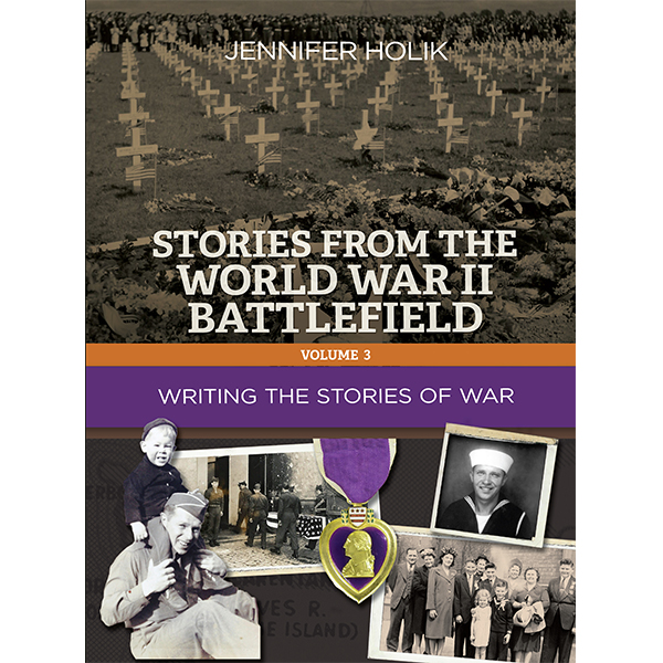 Stories from the WWII Battlefield Vol. 3: Writing the Stories of War